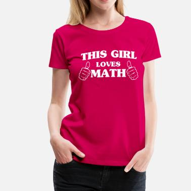 I Love Math This girl loves math - Women's Premium T-Shirt