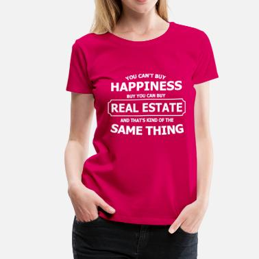 Real Estate Agent REAL ESTATE HAPPINESS - Women's Premium T-Shirt
