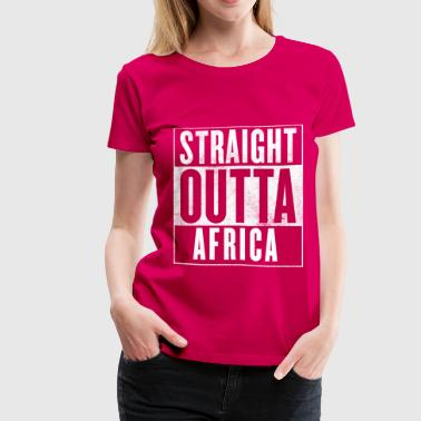 STRAIGHT OUTTA AFRICA - Women's Premium T-Shirt