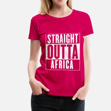 Straight Outta South Africa STRAIGHT OUTTA AFRICA - Women's Premium T-Shirt