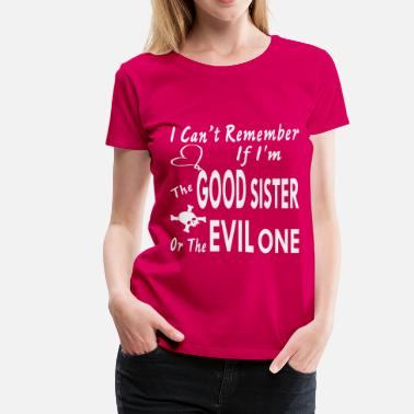 Good Evil Sister I Can't Remember If I'm The Good Sister Or Evil - Women's Premium T-Shirt