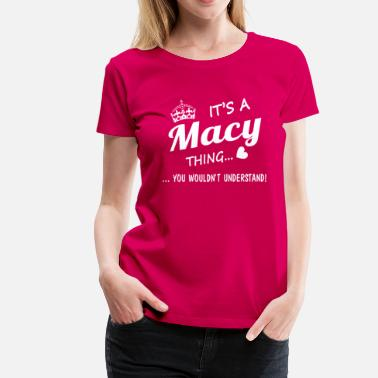 Macy It's a MACY thing - Women's Premium T-Shirt