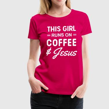 Coffee And Jesus This girl runs on coffee and Jesus - Women's Premium T-Shirt