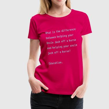 The Difference of Education - Women's Premium T-Shirt