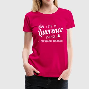It's a LAWRENCE thing - Women's Premium T-Shirt