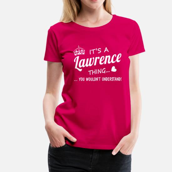 c919ea5d134 It's a LAWRENCE thing Women's Premium T-Shirt | Spreadshirt
