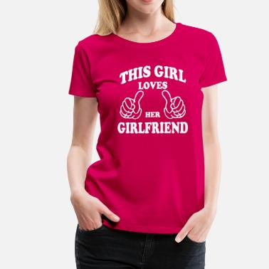 This Girl Loves Her Girlfriend this girl loves her girlfriend - Women's Premium T-Shirt