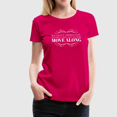 Negative Attitude We don't appreciate negative vibes - Women's Premium T-Shirt
