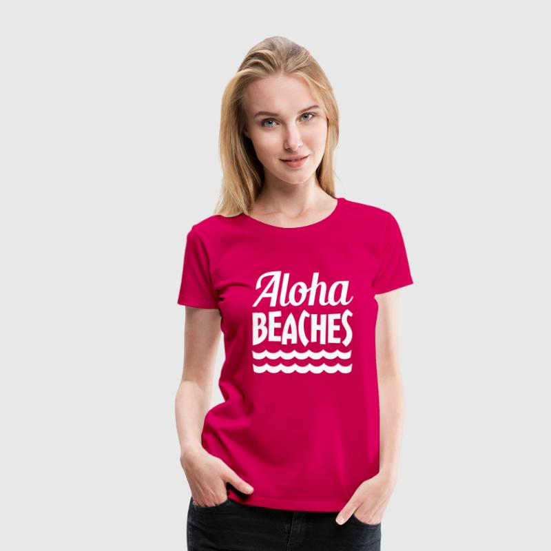 Aloha Beaches funny saying - Women's Premium T-Shirt