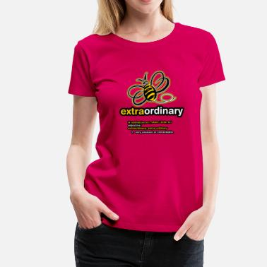 Extraordinary Bee Extraordinary - Women's Premium T-Shirt