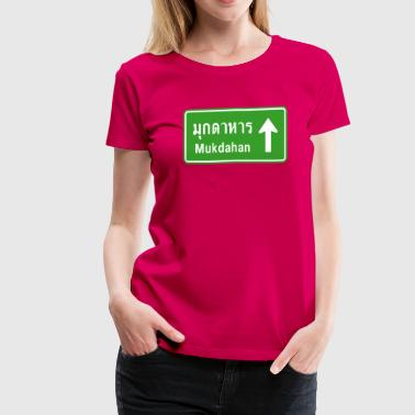 Mukdahan, Thailand / Highway Road Traffic Sign - Women's Premium T-Shirt