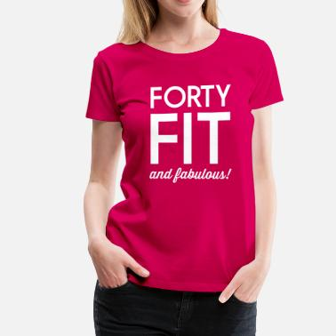 Forty And Fabulous Forty Fit and Fabulous - Women's Premium T-Shirt
