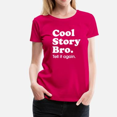 Cool Story Bro - Women's Premium T-Shirt
