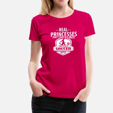 Soccer Sayings Real Princesses come in Soccer Outfit T-Shirt - Women's Premium T-Shirt