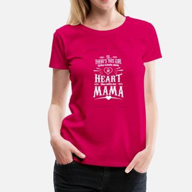 This Girl Who Kinda Stole My Heart Mama-There's this girl who kinda stole my heart - Women's Premium T-Shirt