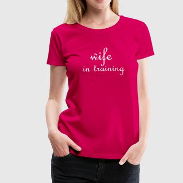 Wife in training (wedding, bride to be) - Women's Premium T-Shirt