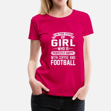 Championship Football girl-she is happy with coffee and footbal - Women's Premium T-Shirt