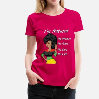 I'm Natural, No Weave,  - Women's Premium T-Shirt