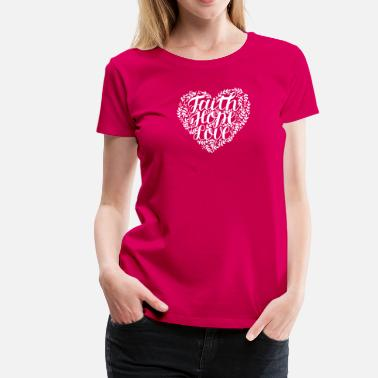Christian Faith Hope Love FAITH HOPE LOVE - Women's Premium T-Shirt