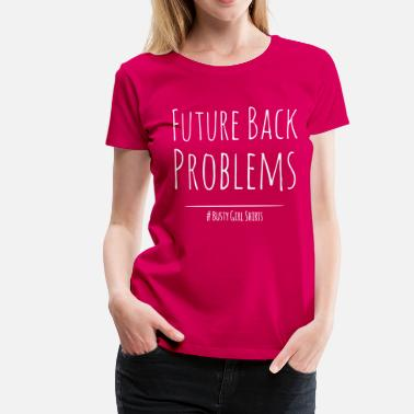 Busty Girl future back problems - Women's Premium T-Shirt