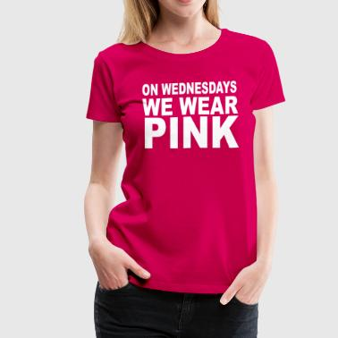 On Wednesdays We Wear Pink - Women's Premium T-Shirt