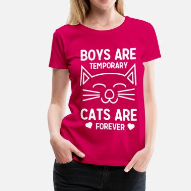 Boys Are Temporary - Cats Are Forever Boys are temporary. Cats are forever - Women's Premium T-Shirt