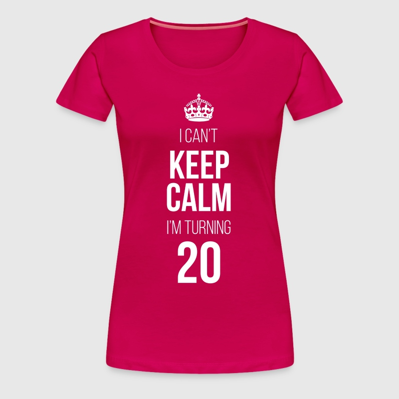 I Can't Keep Calm I'm Turning 20 - Women's Premium T-Shirt