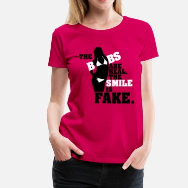Boobs Flirt The boobs are real, the smile is fake - Women's Premium T-Shirt