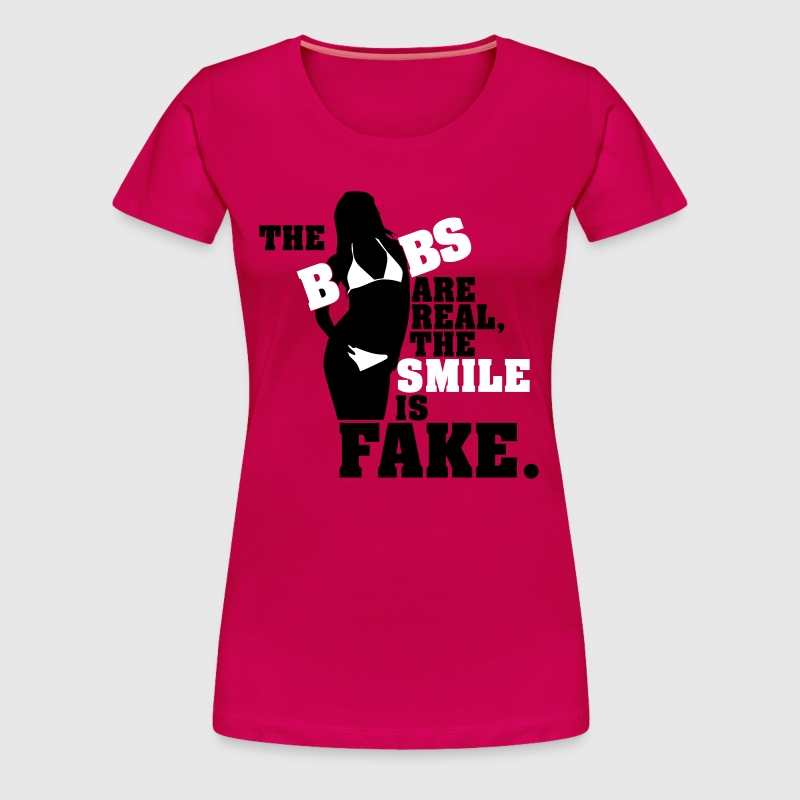 The boobs are real, the smile is fake - Women's Premium T-Shirt