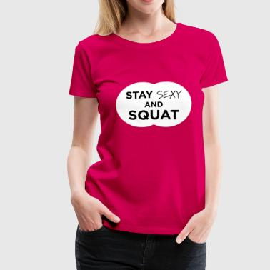 Stay sexy and squat - Women's Premium T-Shirt