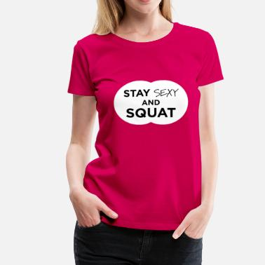 Stay Sexy Stay sexy and squat - Women's Premium T-Shirt