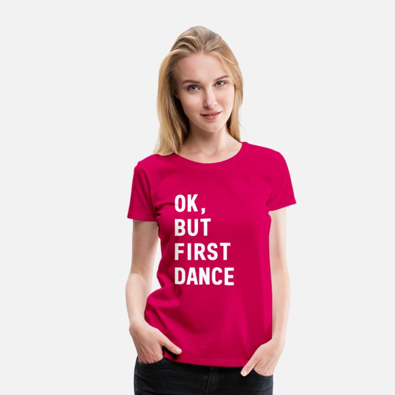Party T-Shirts - Okay, but first dance - Women's Premium T-Shirt dark pink