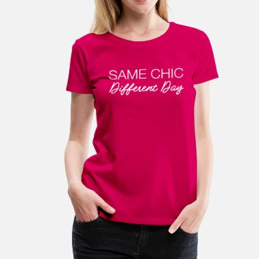 Chic Same Chic Different Day - Women's Premium T-Shirt