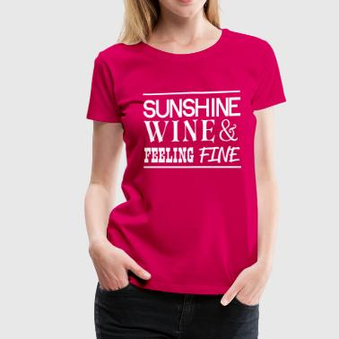 Feelings Of Wine Sunshine Wine and Feeling Fine - Women's Premium T-Shirt