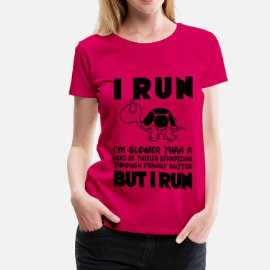 Running I Run. I'm slower than a turtle but I Run (BW) - Women's Premium T-Shirt