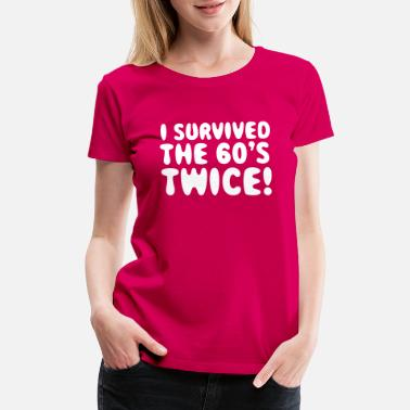 60s I Survived The 60's Twice! - Women's Premium T-Shirt