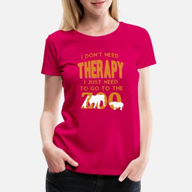 Wilder I DONT NEED THERAPY I JUST NEED ZOO shirt animal - Women's Premium T-Shirt