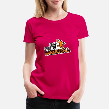 Eat Eat Sleep Basketball - Women's Premium T-Shirt