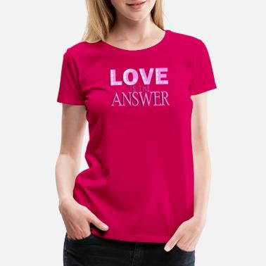 Love is the Answer - Women's Premium T-Shirt