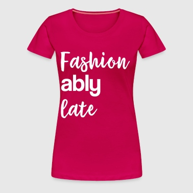 Fashionably late - Women's Premium T-Shirt