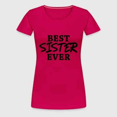 Best Sister ever - Women's Premium T-Shirt