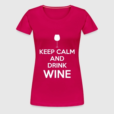 Keep Calm and Drink Wine - Women's Premium T-Shirt