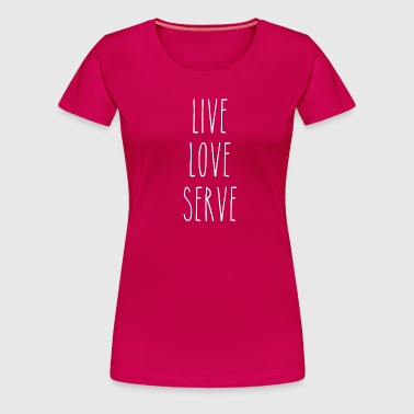 Live, Love, Serve - Women's Premium T-Shirt
