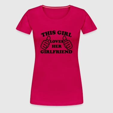 This Girl Loves Her Girlfriend - Women's Premium T-Shirt