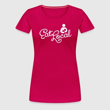 Eat Local - Premium Women's T-Shirt - Women's Premium T-Shirt