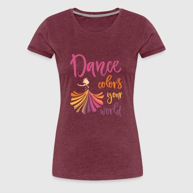 Modern Dance Colors Your World for dark - Women's Premium T-Shirt