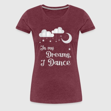 Dance Student In My Dreams for dark - Women's Premium T-Shirt