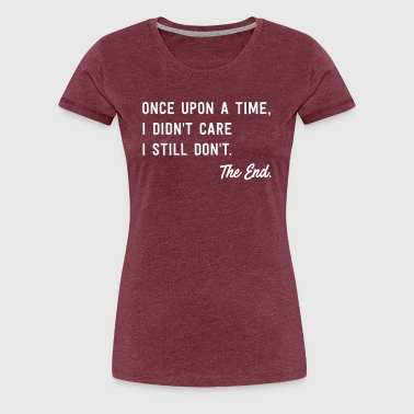 Once Upon a Time, I Didn't Care I Still Don't - Women's Premium T-Shirt