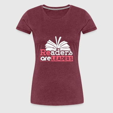 Readers are Leaders funny reading gift idea - Women's Premium T-Shirt