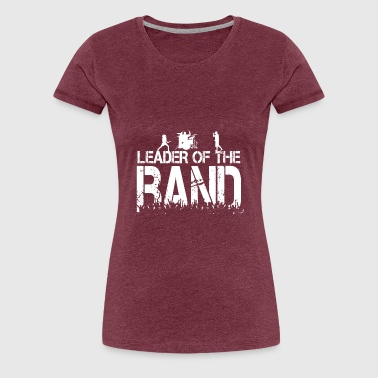 Band Leader Leader of the band - Women's Premium T-Shirt